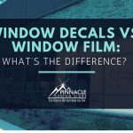 Window Decals vs. Window Film: What's the difference?